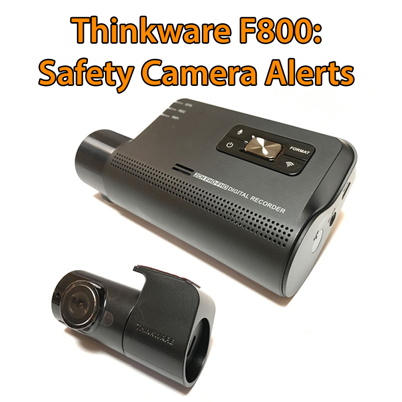 Thinkware F800 Pro- Safety Camera Alerts