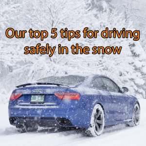 Our top 5 tips for driving safely in the snow